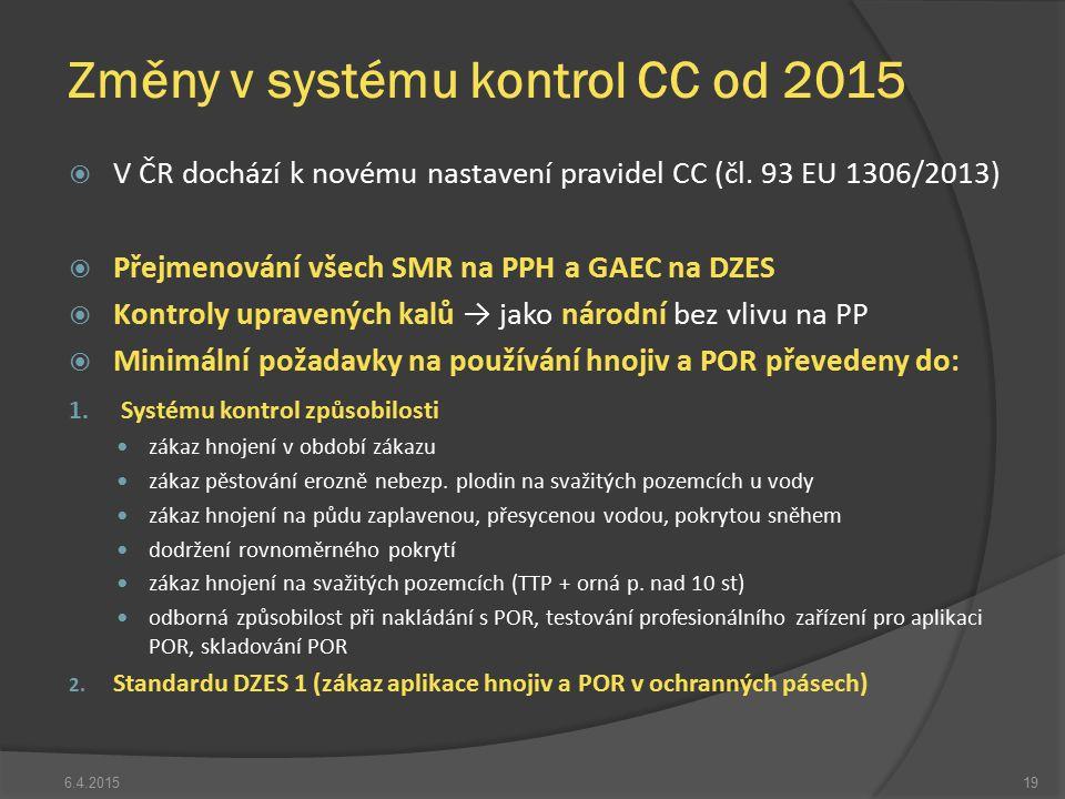  V ČR dochází k novému nastavení pravidel CC (čl. 93 EU 1306/2013)  Přejmenování všech SMR na PPH a GAEC na DZES  Kontroly upravených kalů → jako n