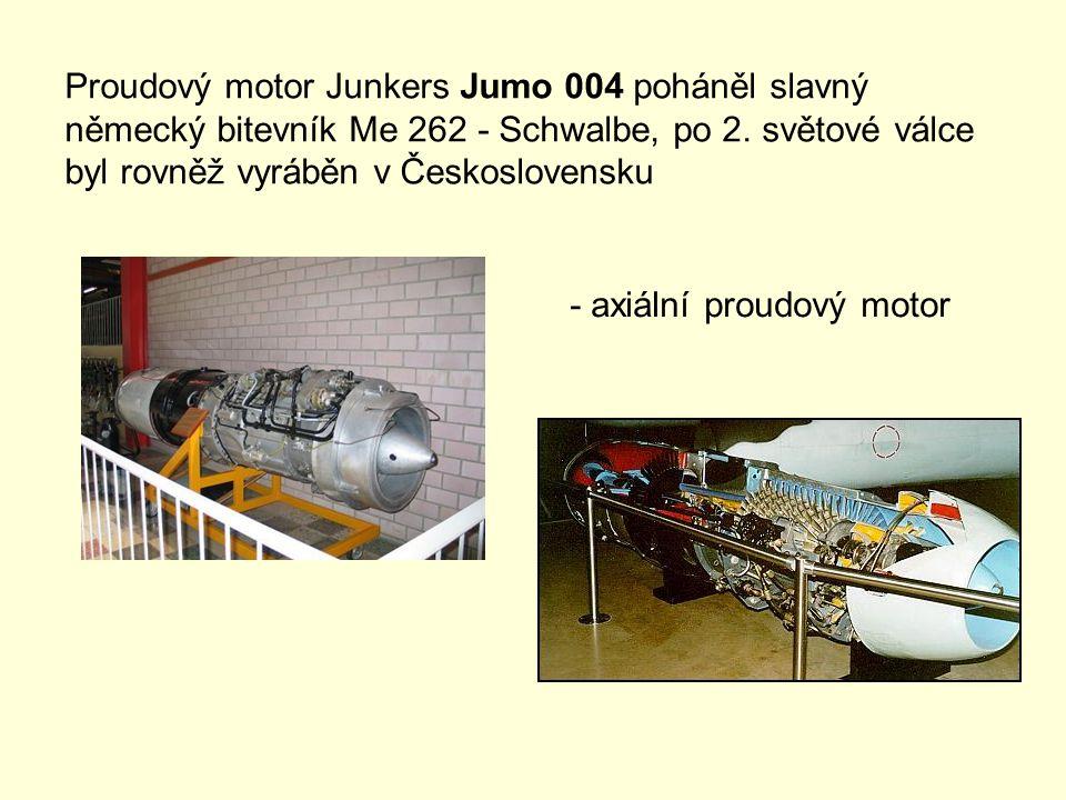 Proudový motor Junkers Jumo 004 poháněl slavný německý bitevník Me 262 - Schwalbe, po 2. světové válce byl rovněž vyráběn v Československu - axiální p