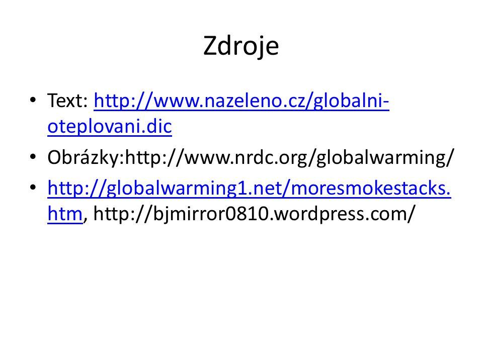 Zdroje Text: http://www.nazeleno.cz/globalni- oteplovani.dichttp://www.nazeleno.cz/globalni- oteplovani.dic Obrázky:http://www.nrdc.org/globalwarming/