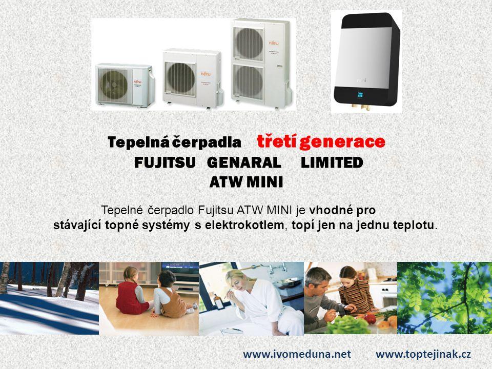 Tepelná čerpadla třetí generace FUJITSU GENARAL LIMITED ATW MINI www.ivomeduna.net www.toptejinak.cz Tepelné čerpadlo Fujitsu ATW MINI je vhodné pro s