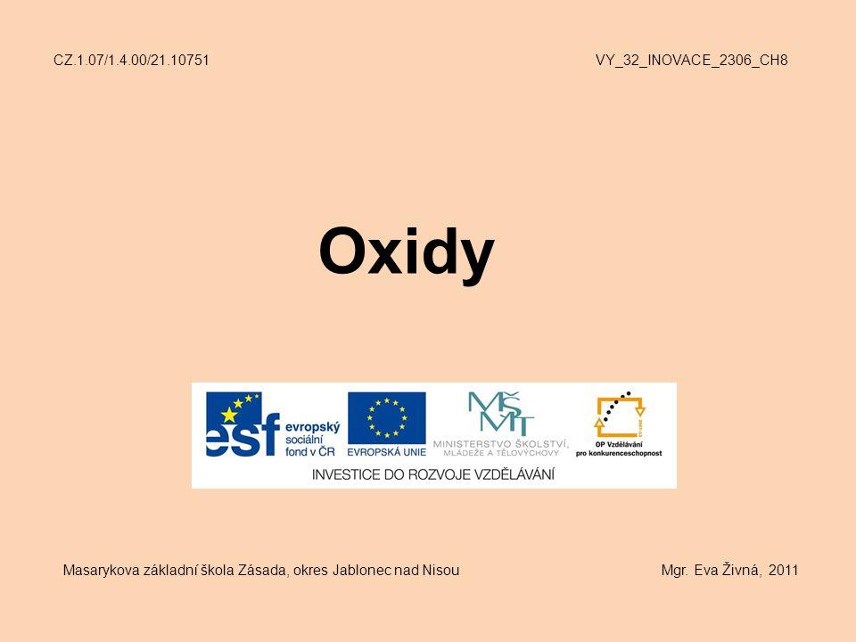 Oxidy CZ.1.07/1.4.00/21.10751 VY_32_INOVACE_2306_CH8 Masarykova základní škola Zásada, okres Jablonec nad Nisou Mgr.