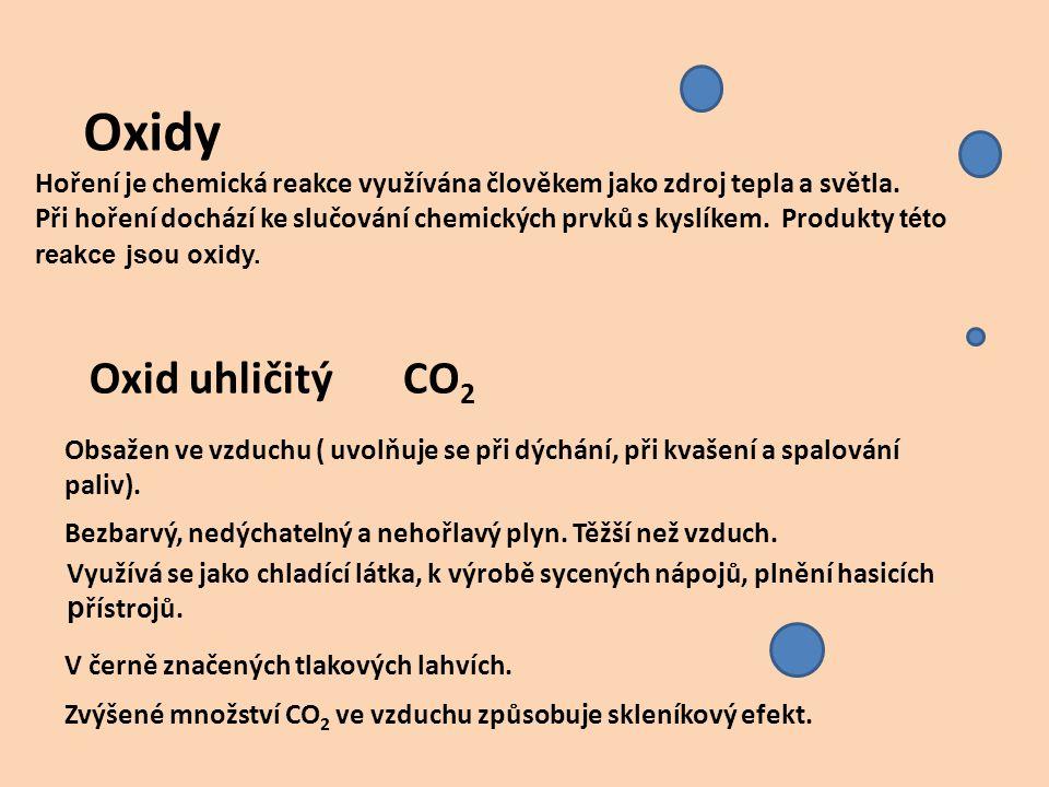 Oxidy Hoření je chemická reakce využívána člověkem jako zdroj tepla a světla. Při hoření dochází ke slučování chemických prvků s kyslíkem. Produkty té