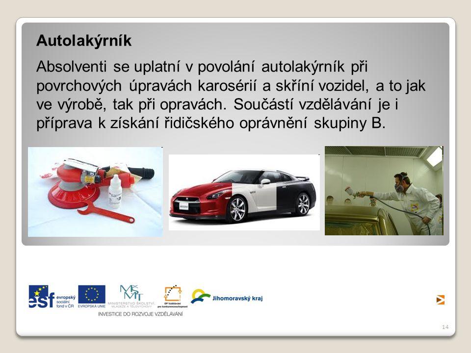 14 Autolakýrník Absolventi se uplatní v povolání autolakýrník při povrchových úpravách karosérií a skříní vozidel, a to jak ve výrobě, tak při opravách.