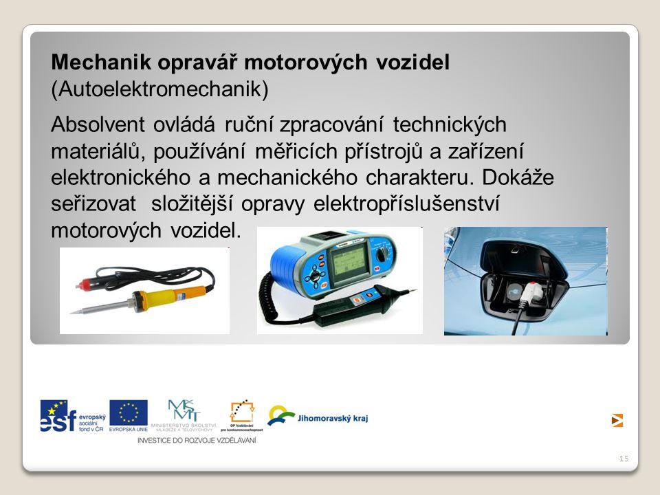 15 Mechanik opravář motorových vozidel (Autoelektromechanik) Absolvent ovládá ruční zpracování technických materiálů, používání měřicích přístrojů a z