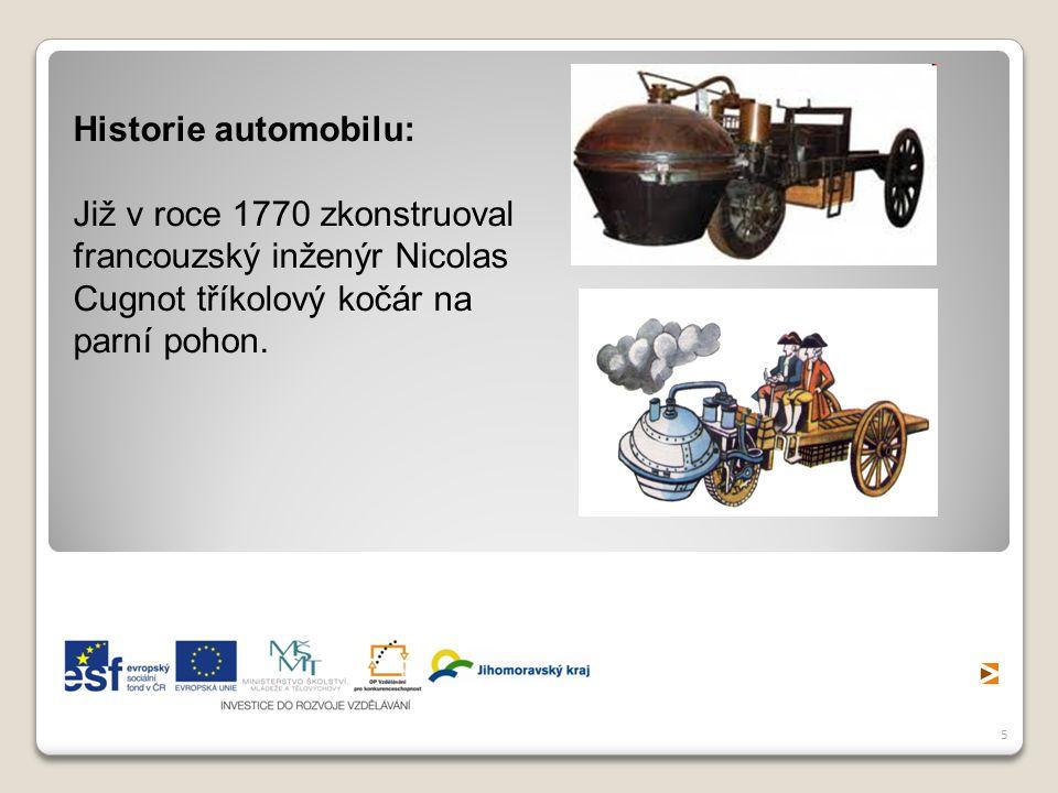 5 Historie automobilu: Již v roce 1770 zkonstruoval francouzský inženýr Nicolas Cugnot tříkolový kočár na parní pohon.