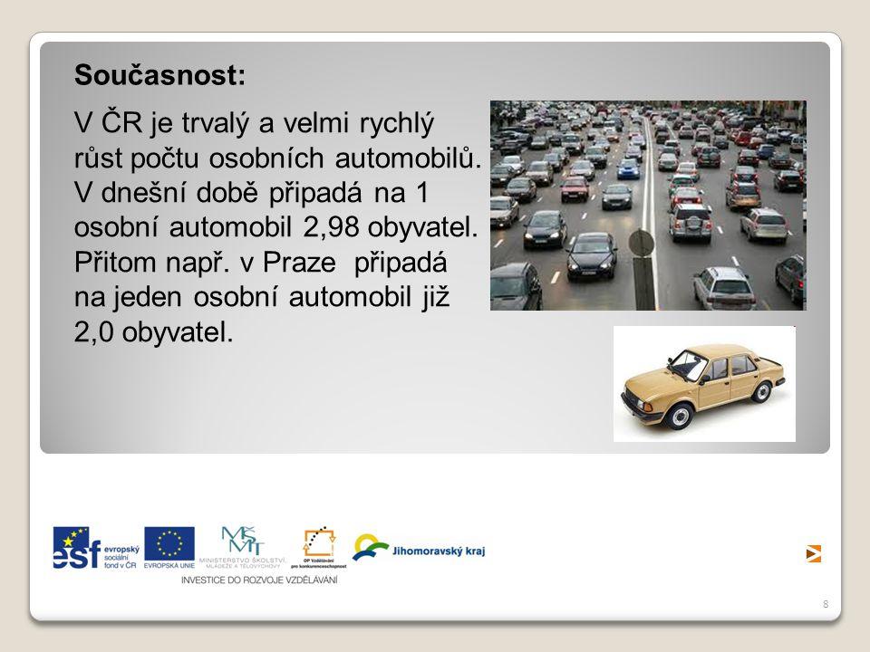 8 V ČR je trvalý a velmi rychlý růst počtu osobních automobilů. V dnešní době připadá na 1 osobní automobil 2,98 obyvatel. Přitom např. v Praze připad