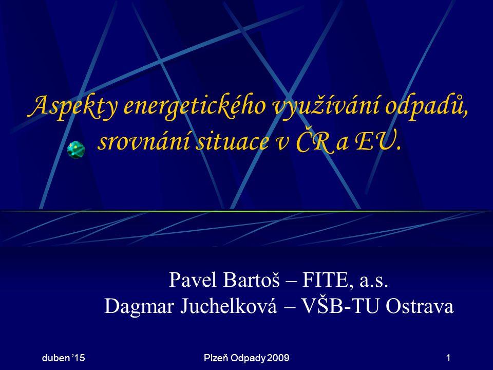 duben '15Plzeň Odpady 20091 Aspekty energetického využívání odpadů, srovnání situace v ČR a EU.