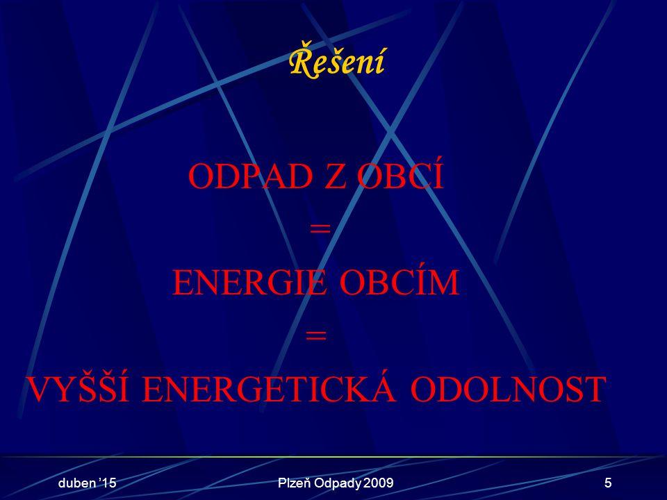 Řešení ODPAD Z OBCÍ = ENERGIE OBCÍM = VYŠŠÍ ENERGETICKÁ ODOLNOST duben '15Plzeň Odpady 20095