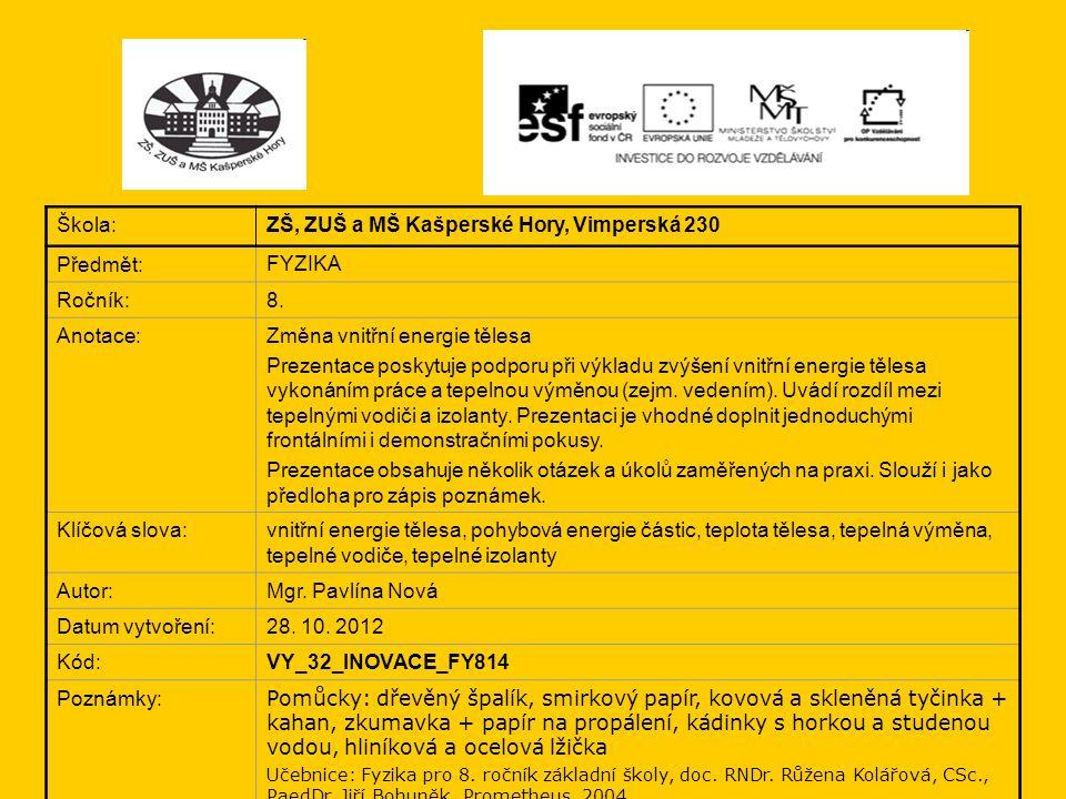 Škola: ZŠ, ZUŠ a MŠ Kašperské Hory, Vimperská 230 Předmět: FYZIKA Ročník: 8. Anotace: Změna vnitřní energie tělesa Prezentace poskytuje podporu při vý
