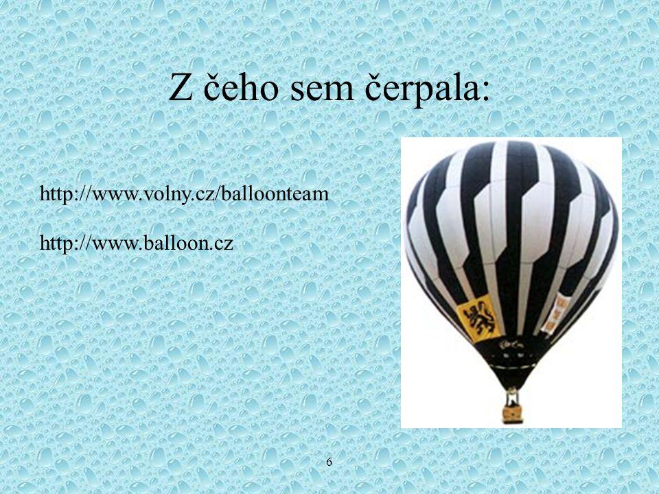 6 Z čeho sem čerpala: http://www.volny.cz/balloonteam http://www.balloon.cz