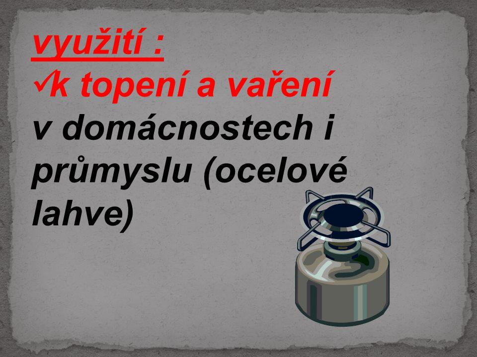 využití : k topení a vaření v domácnostech i průmyslu (ocelové lahve)