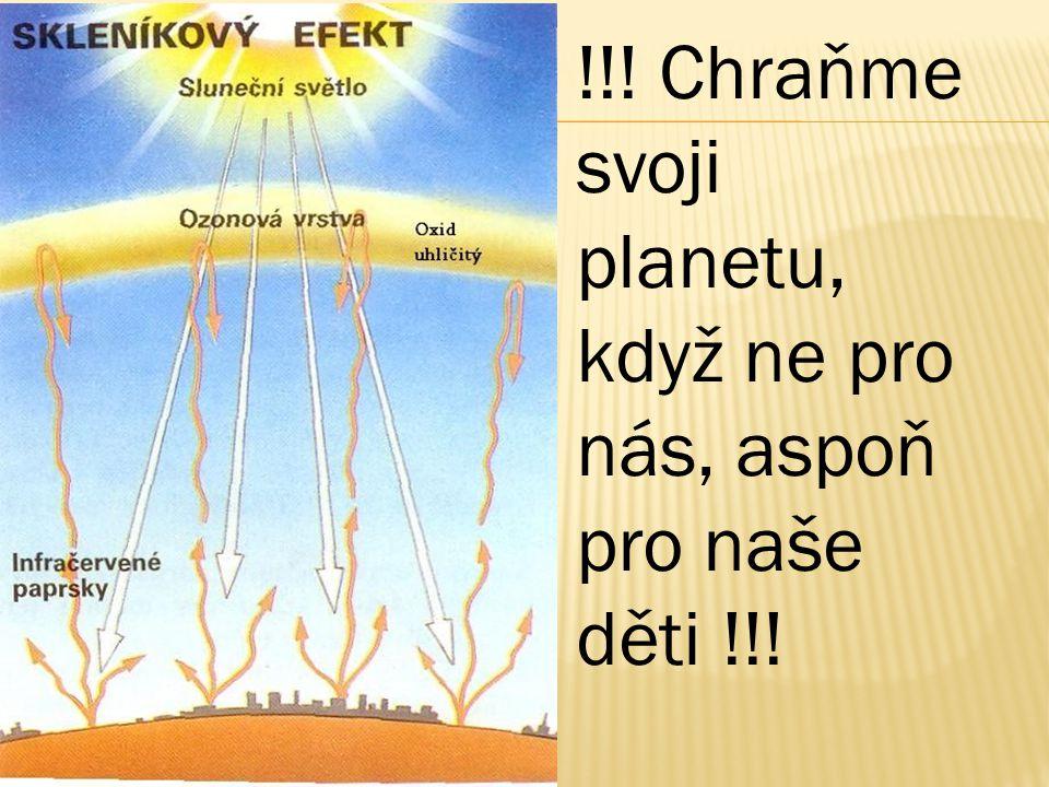 !!! Chraňme svoji planetu, když ne pro nás, aspoň pro naše děti !!!