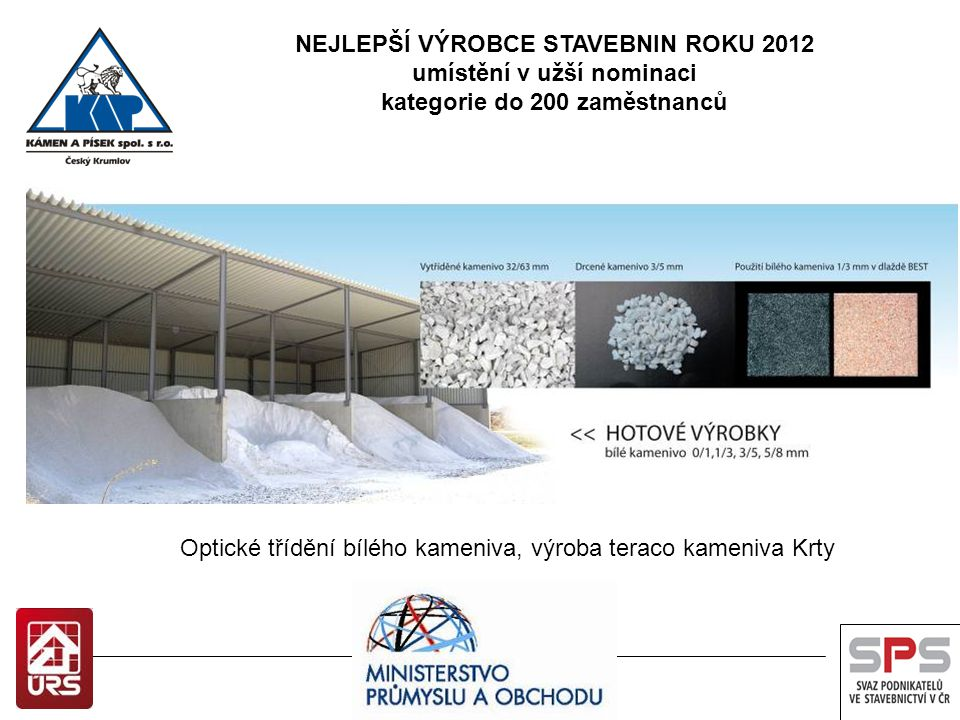 Optické třídění bílého kameniva, výroba teraco kameniva Krty NEJLEPŠÍ VÝROBCE STAVEBNIN ROKU 2012 umístění v užší nominaci kategorie do 200 zaměstnanc
