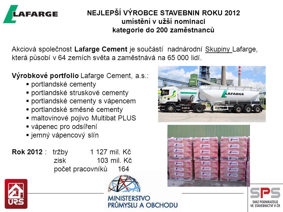 Akciová společnost Lafarge Cement je součástí nadnárodní Skupiny Lafarge, která působí v 64 zemích světa a zaměstnává na 65 000 lidí. Výrobkové portfo