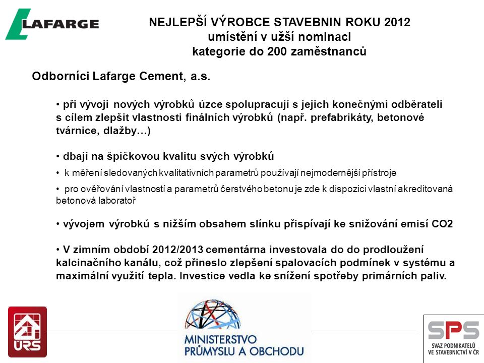 NEJLEPŠÍ VÝROBCE STAVEBNIN ROKU 2012 umístění v užší nominaci kategorie do 200 zaměstnanců Odborníci Lafarge Cement, a.s. při vývoji nových výrobků úz