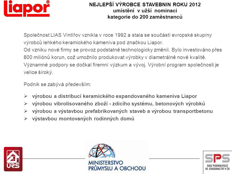 NEJLEPŠÍ VÝROBCE STAVEBNIN ROKU 2012 umístění v užší nominaci kategorie do 200 zaměstnanců Společnost LIAS Vintířov vznikla v roce 1992 a stala se sou
