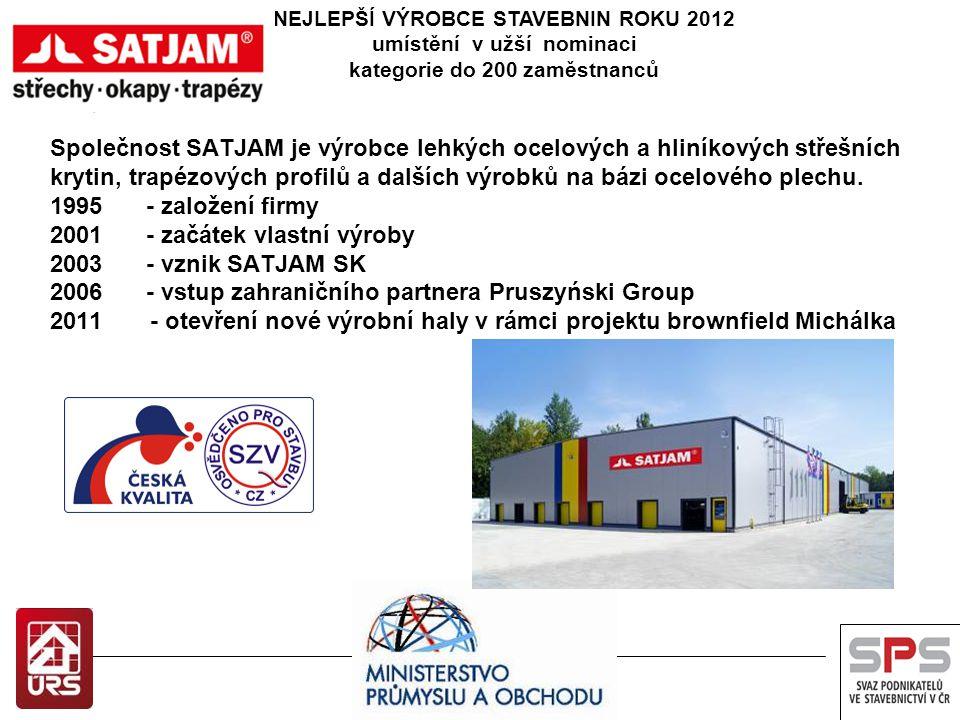 NEJLEPŠÍ VÝROBCE STAVEBNIN ROKU 2012 umístění v užší nominaci kategorie do 200 zaměstnanců Společnost SATJAM je výrobce lehkých ocelových a hliníkovýc