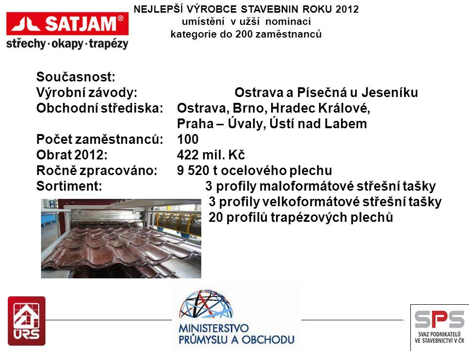 NEJLEPŠÍ VÝROBCE STAVEBNIN ROKU 2012 umístění v užší nominaci kategorie do 200 zaměstnanců Současnost: Výrobní závody: Ostrava a Písečná u Jeseníku Ob