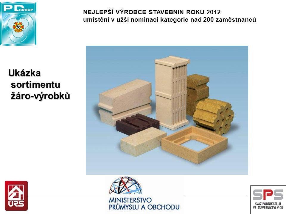 NEJLEPŠÍ VÝROBCE STAVEBNIN ROKU 2012 umístění v užší nominaci kategorie nad 200 zaměstnanců Ukázka sortimentu sortimentu žáro-výrobků žáro-výrobků