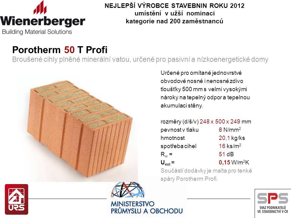 NEJLEPŠÍ VÝROBCE STAVEBNIN ROKU 2012 umístění v užší nominaci kategorie nad 200 zaměstnanců Porotherm 50 T Profi Broušené cihly plněné minerální vatou