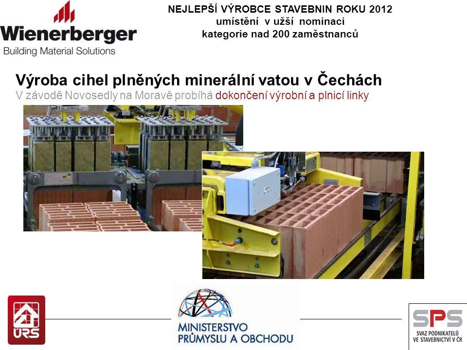 NEJLEPŠÍ VÝROBCE STAVEBNIN ROKU 2012 umístění v užší nominaci kategorie nad 200 zaměstnanců Výroba cihel plněných minerální vatou v Čechách V závodě N