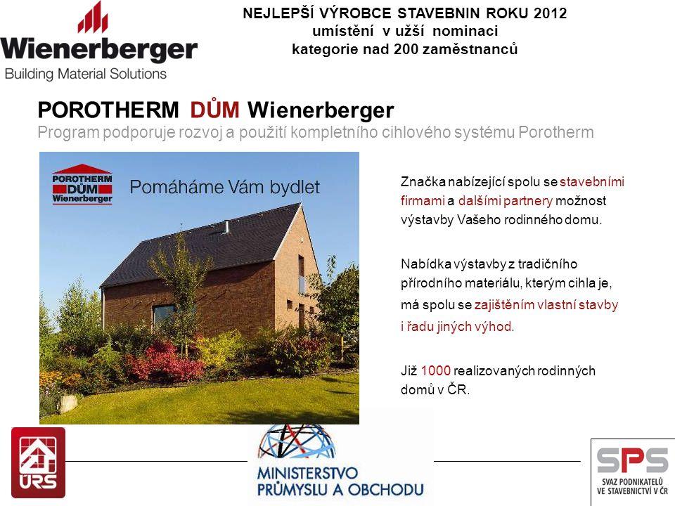 NEJLEPŠÍ VÝROBCE STAVEBNIN ROKU 2012 umístění v užší nominaci kategorie nad 200 zaměstnanců POROTHERM DŮM Wienerberger Program podporuje rozvoj a použ