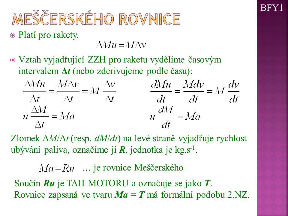  Platí pro rakety.  Vztah vyjadřující ZZH pro raketu vydělíme časovým intervalem Δt (nebo zderivujeme podle času): Zlomek ΔM/Δt (resp. dM/dt) na lev