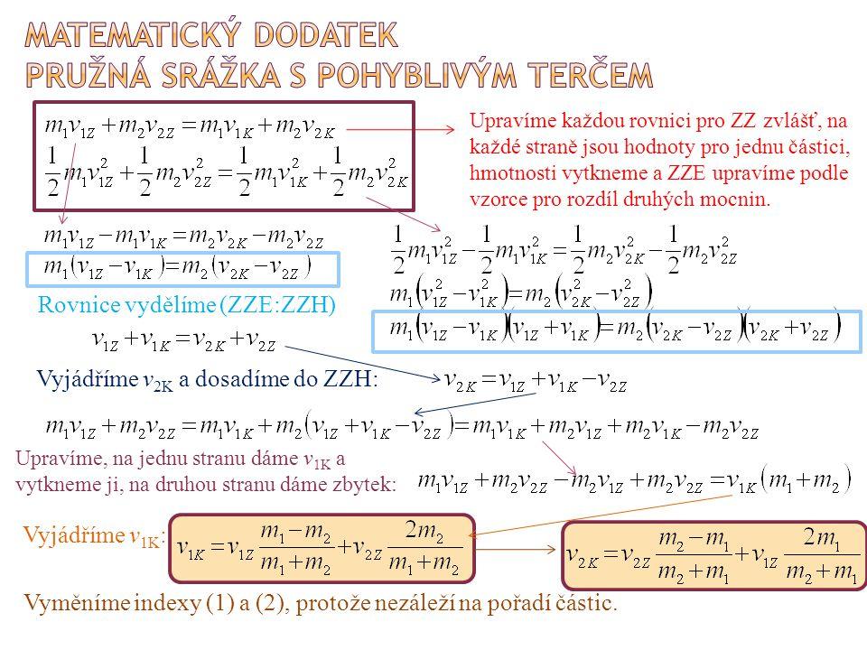 BBFY1 Rovnice vydělíme (ZZE:ZZH) Vyměníme indexy (1) a (2), protože nezáleží na pořadí částic. Upravíme každou rovnici pro ZZ zvlášť, na každé straně