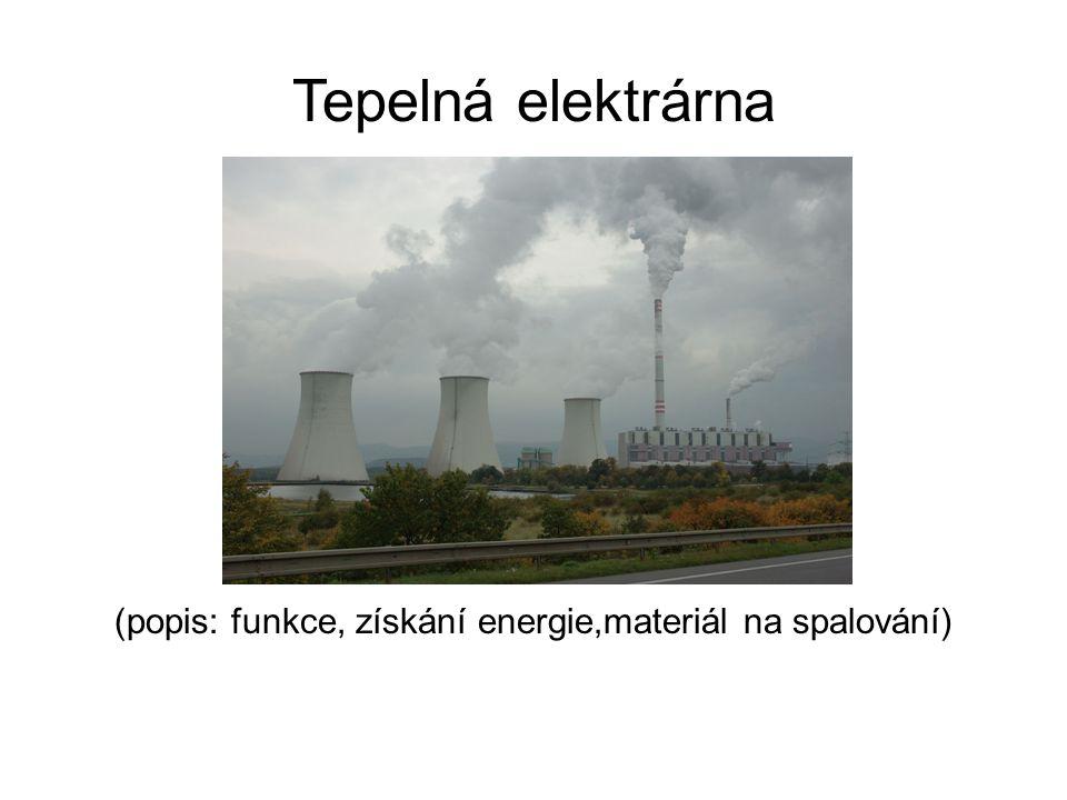 Tepelná elektrárna (popis: funkce, získání energie,materiál na spalování)