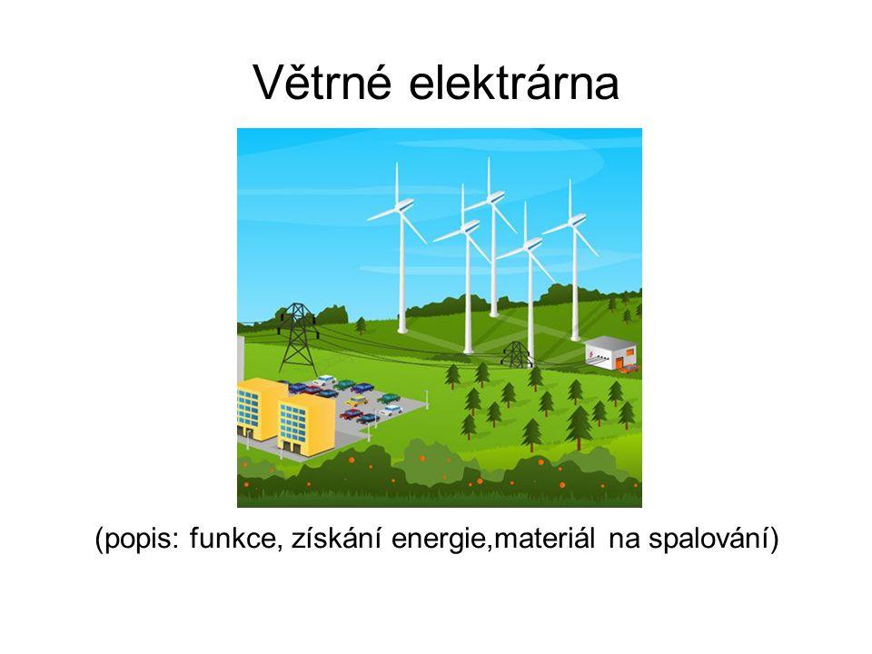 Větrné elektrárna (popis: funkce, získání energie,materiál na spalování)