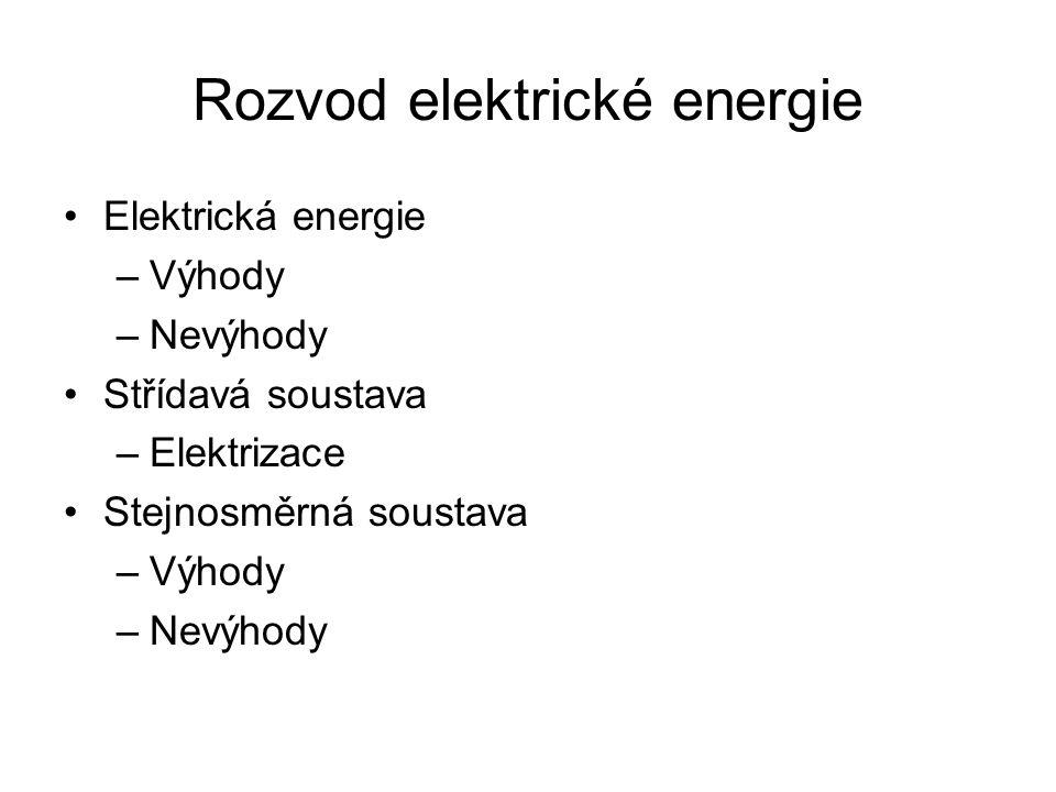 Rozvod elektrické energie Elektrická energie –Výhody –Nevýhody Střídavá soustava –Elektrizace Stejnosměrná soustava –Výhody –Nevýhody