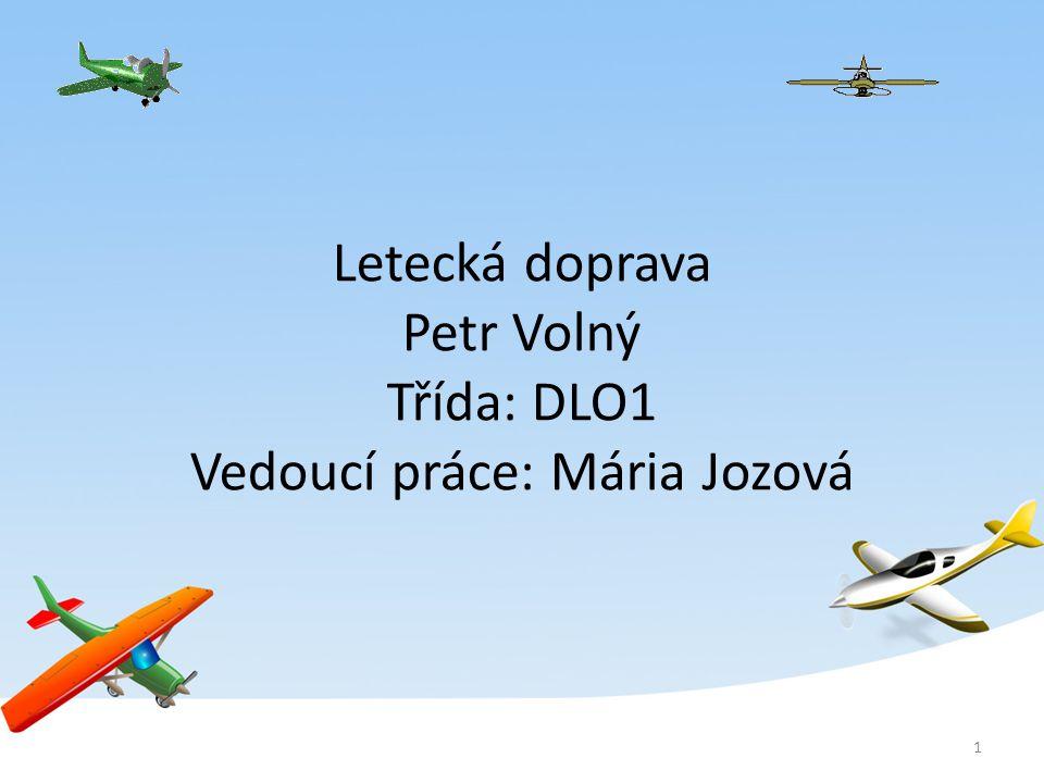 Letecká doprava Petr Volný Třída: DLO1 Vedoucí práce: Mária Jozová 1