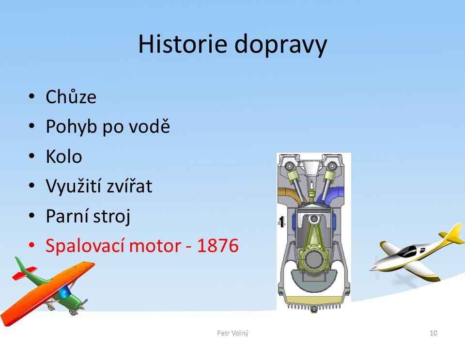 Historie dopravy Chůze Pohyb po vodě Kolo Využití zvířat Parní stroj Spalovací motor - 1876 10Petr Volný