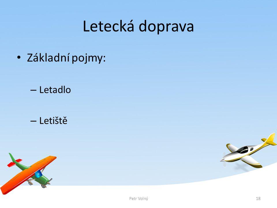 Letecká doprava Základní pojmy: – Letadlo – Letiště 18Petr Volný