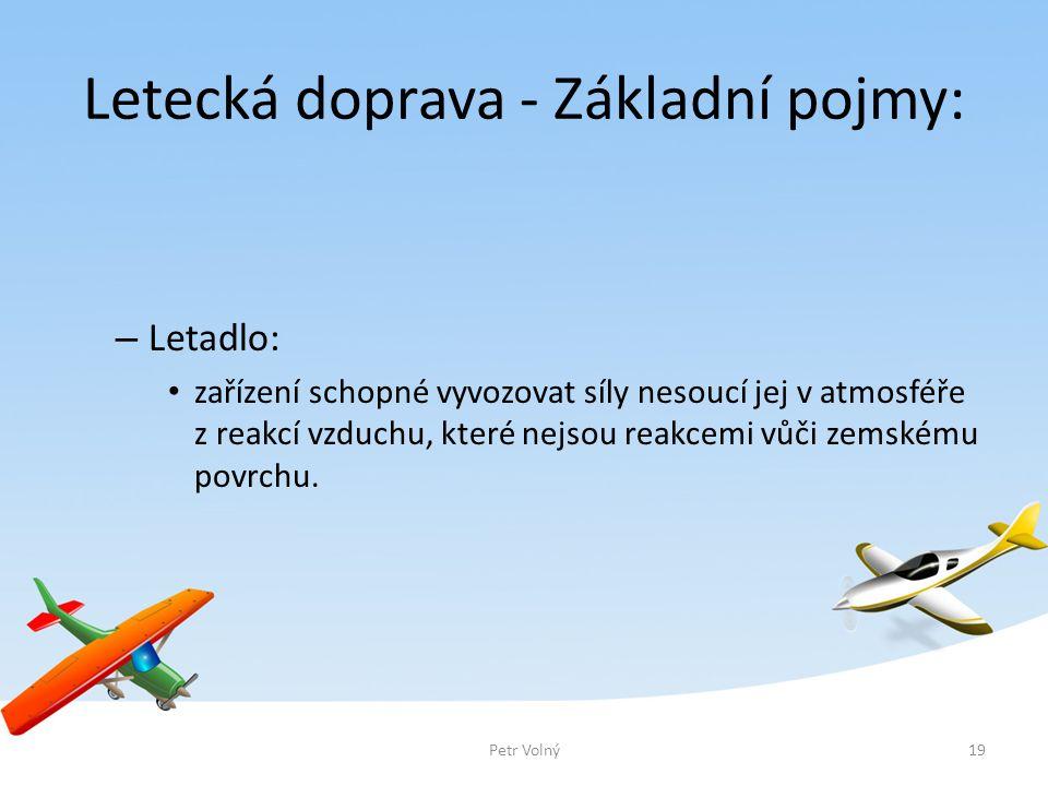 Letecká doprava - Základní pojmy: – Letadlo: zařízení schopné vyvozovat síly nesoucí jej v atmosféře z reakcí vzduchu, které nejsou reakcemi vůči zems