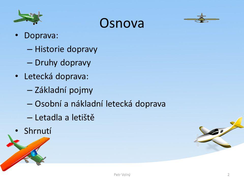 Osnova Doprava: – Historie dopravy – Druhy dopravy Letecká doprava: – Základní pojmy – Osobní a nákladní letecká doprava – Letadla a letiště Shrnutí 2