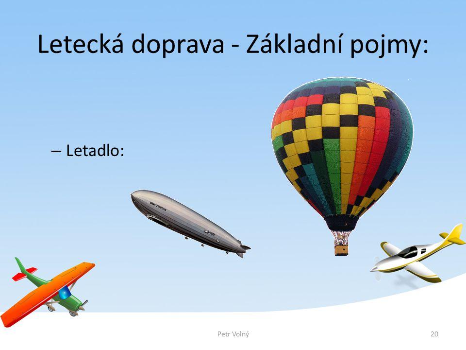 Letecká doprava - Základní pojmy: – Letadlo: 20Petr Volný