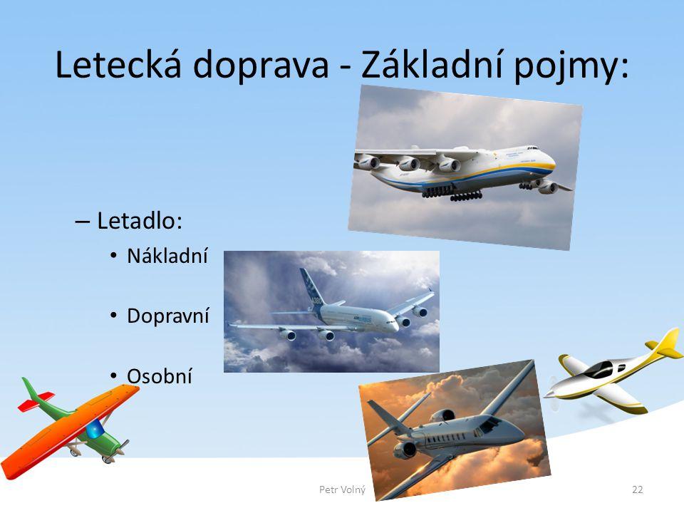 Letecká doprava - Základní pojmy: – Letadlo: Nákladní Dopravní Osobní 22Petr Volný