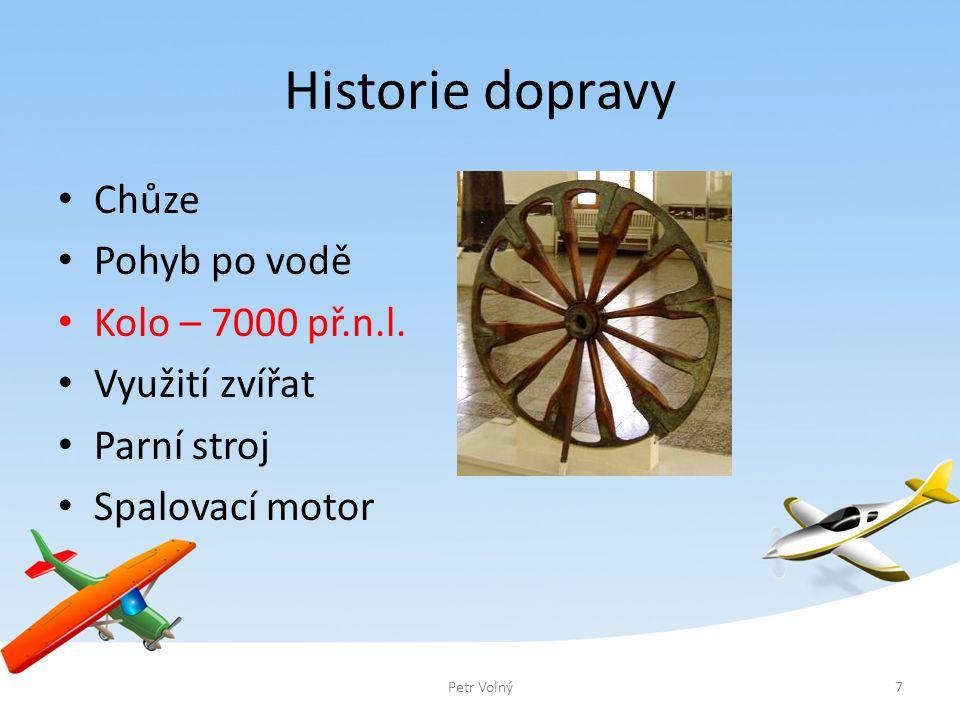 Historie dopravy Chůze Pohyb po vodě Kolo – 7000 př.n.l. Využití zvířat Parní stroj Spalovací motor 7Petr Volný