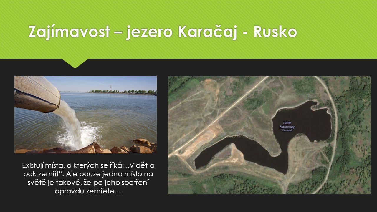 Zajímavost – jezero Karačaj - Rusko Existují místa, o kterých se říká:,,Vidět a pak zemřít .