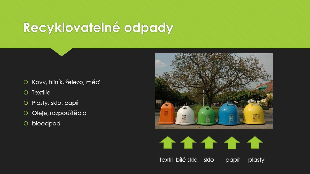 Recyklovatelné odpady  Kovy, hliník, železo, měď  Textilie  Plasty, sklo, papír  Oleje, rozpouštědla  bioodpad  Kovy, hliník, železo, měď  Textilie  Plasty, sklo, papír  Oleje, rozpouštědla  bioodpad textil bílé sklo sklo papír plasty