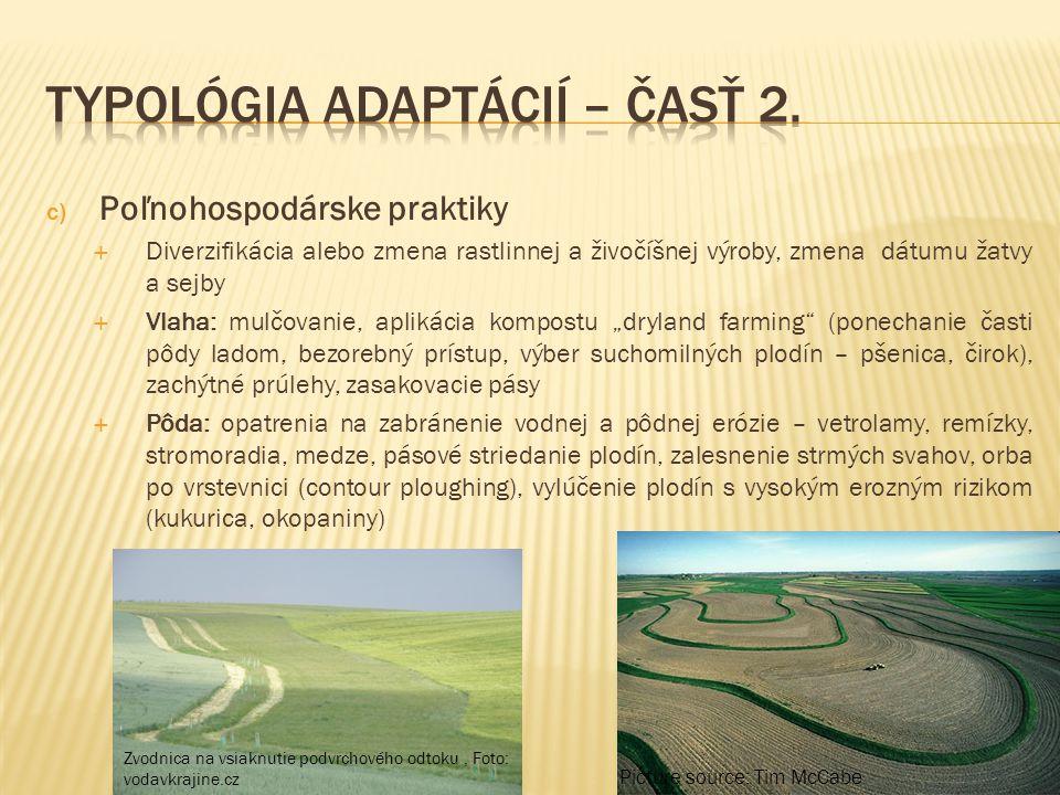 c) Poľnohospodárske praktiky  Diverzifikácia alebo zmena rastlinnej a živočíšnej výroby, zmena dátumu žatvy a sejby  Vlaha: mulčovanie, aplikácia ko