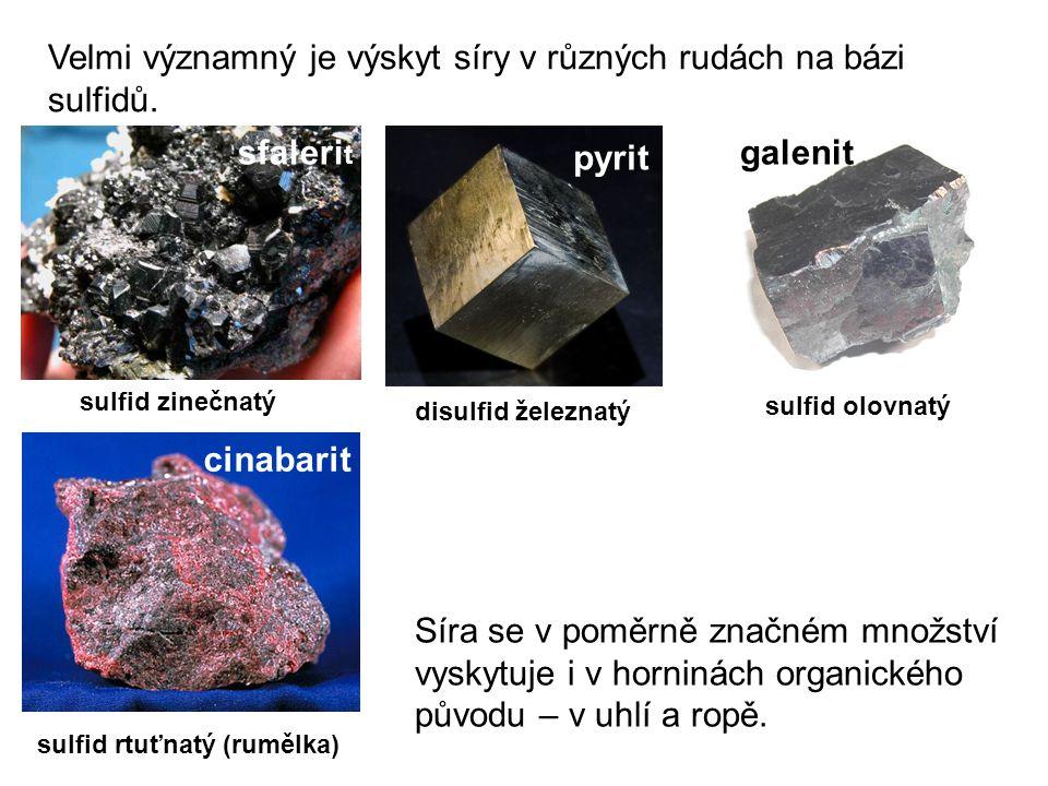 Velmi významný je výskyt síry v různých rudách na bázi sulfidů. sfaleri t sulfid zinečnatý pyrit disulfid železnatý galenit sulfid olovnatý cinabarit