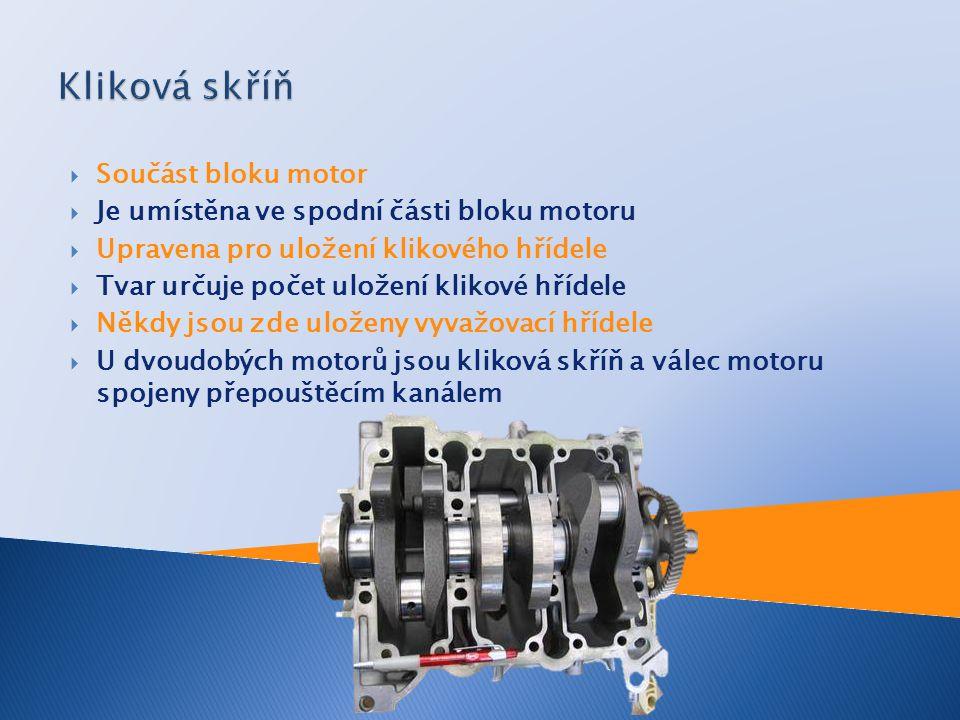  Součást bloku motor  Je umístěna ve spodní části bloku motoru  Upravena pro uložení klikového hřídele  Tvar určuje počet uložení klikové hřídele