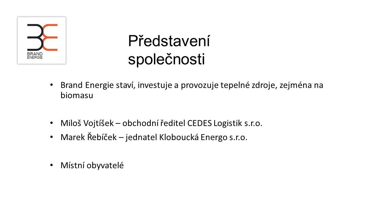 Brand Energie staví, investuje a provozuje tepelné zdroje, zejména na biomasu Miloš Vojtíšek – obchodní ředitel CEDES Logistik s.r.o. Marek Řebíček –