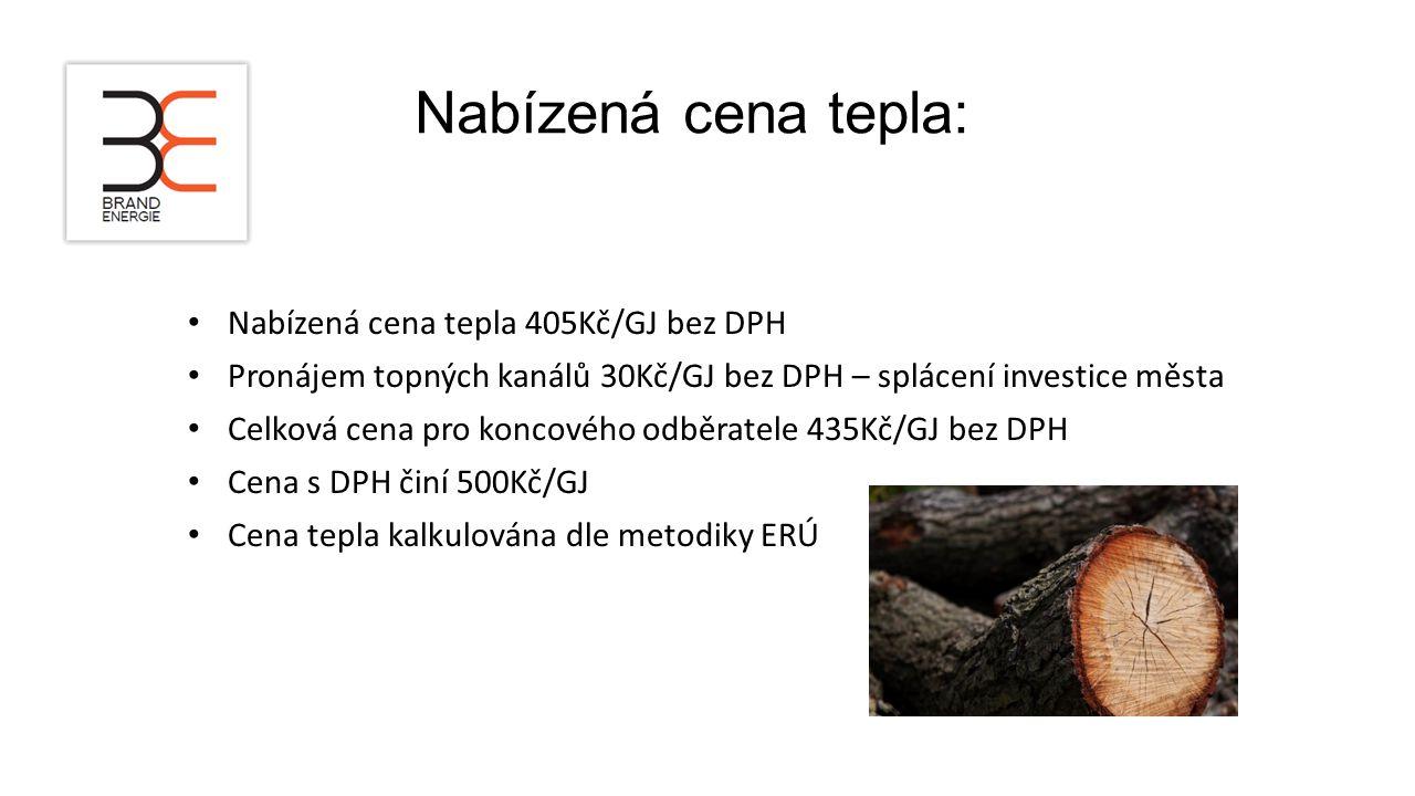 Nabízená cena tepla: Nabízená cena tepla 405Kč/GJ bez DPH Pronájem topných kanálů 30Kč/GJ bez DPH – splácení investice města Celková cena pro koncového odběratele 435Kč/GJ bez DPH Cena s DPH činí 500Kč/GJ Cena tepla kalkulována dle metodiky ERÚ