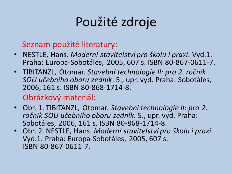 Použité zdroje Seznam použité literatury: NESTLE, Hans. Moderní stavitelství pro školu i praxi. Vyd.1. Praha: Europa-Sobotáles, 2005, 607 s. ISBN 80-8