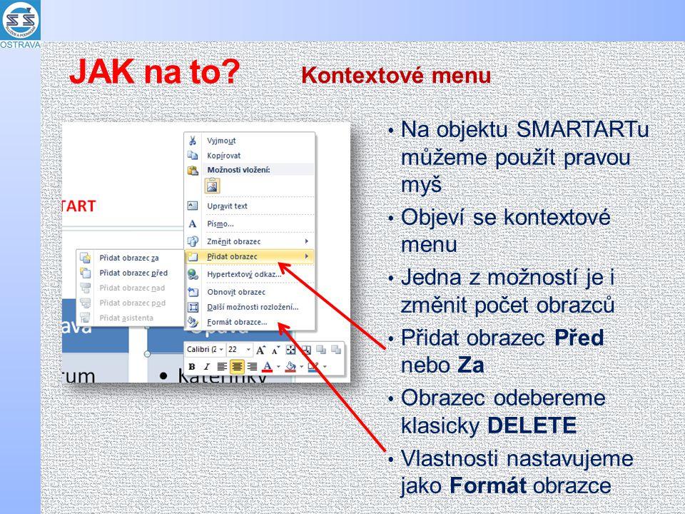 Na objektu SMARTARTu můžeme použít pravou myš Objeví se kontextové menu Jedna z možností je i změnit počet obrazců Přidat obrazec Před nebo Za Obrazec odebereme klasicky DELETE Vlastnosti nastavujeme jako Formát obrazce Kontextové menu JAK na to