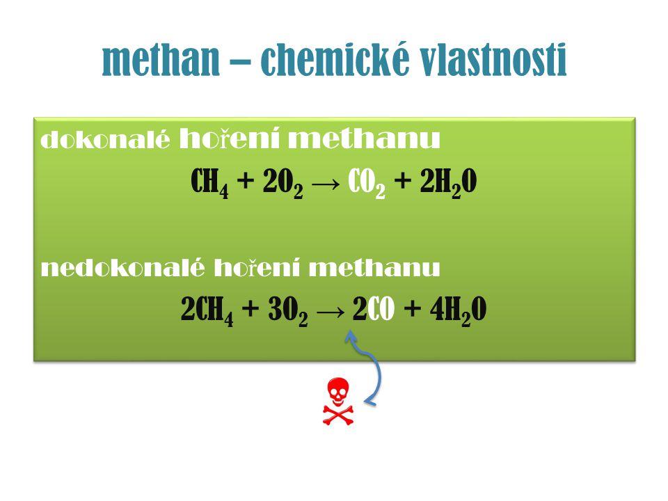 methan – chemické vlastnosti dokonalé ho ř ení methanu CH 4 + 2O 2 → CO 2 + 2H 2 O nedokonalé ho ř ení methanu 2CH 4 + 3O 2 → 2CO + 4H 2 O dokonalé ho