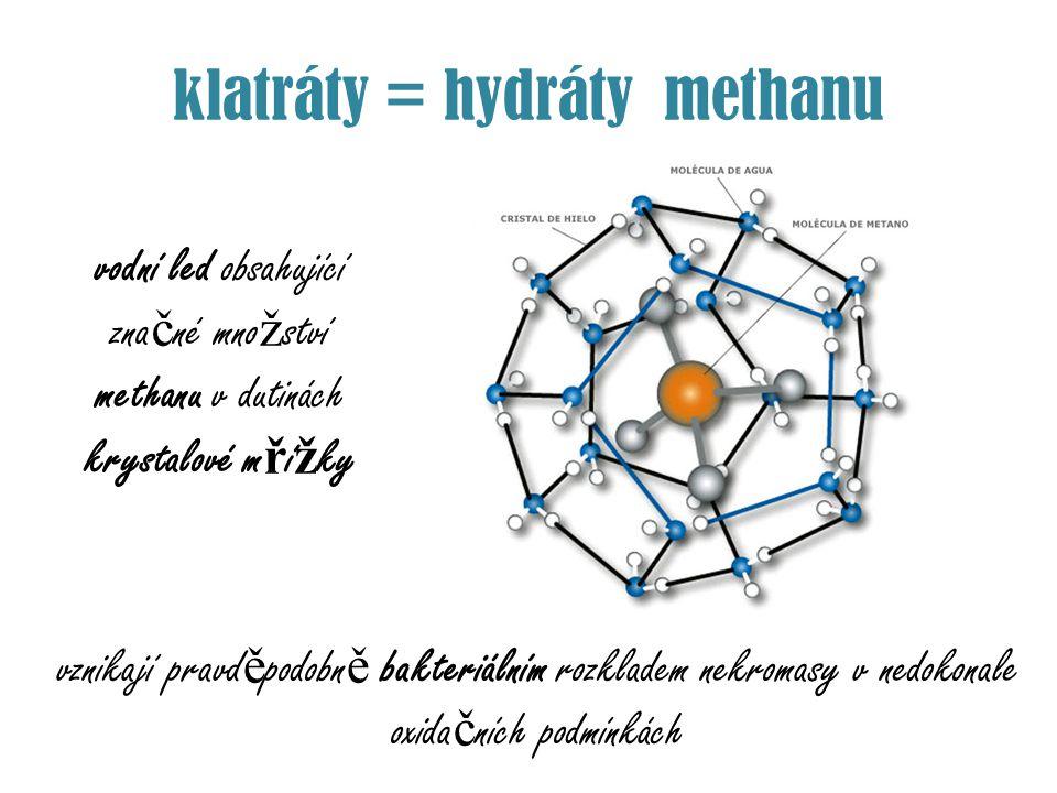 klatráty = hydráty methanu vodní led obsahující zna č né mno ž ství methanu v dutinách krystalové m ř í ž ky vznikají pravd ě podobn ě bakteriálním ro